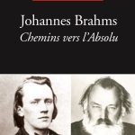 Brigitte François-Sappey : Johannes Brahms. Chemins vers l'Absolu