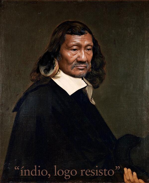 portrait de Descartes par Frans Hals parodié sous les traits d'un indien sud-américain. avec la phrase : indio, logo resisto.